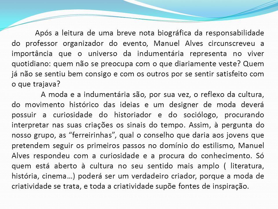 Após a leitura de uma breve nota biográfica da responsabilidade do professor organizador do evento, Manuel Alves circunscreveu a importância que o uni