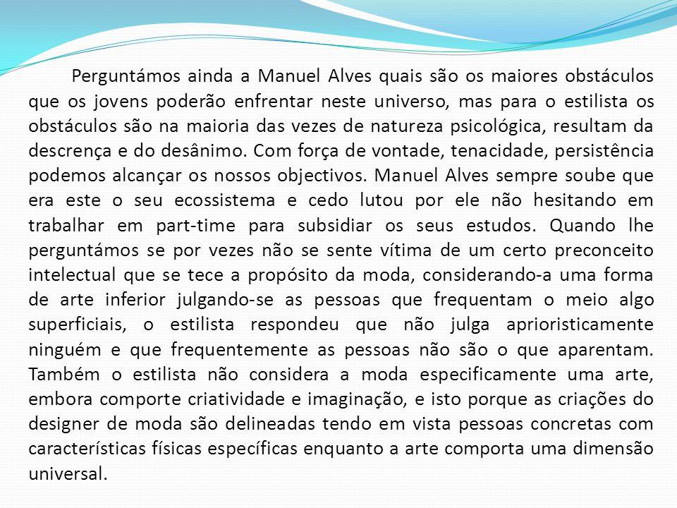 Manuel Alves considera o seu trabalho em parceria com Manuel Gonçalves como bastante frutuoso, tendo os estilistas visões divergentes que se complementam e enriquecem mutuamente.