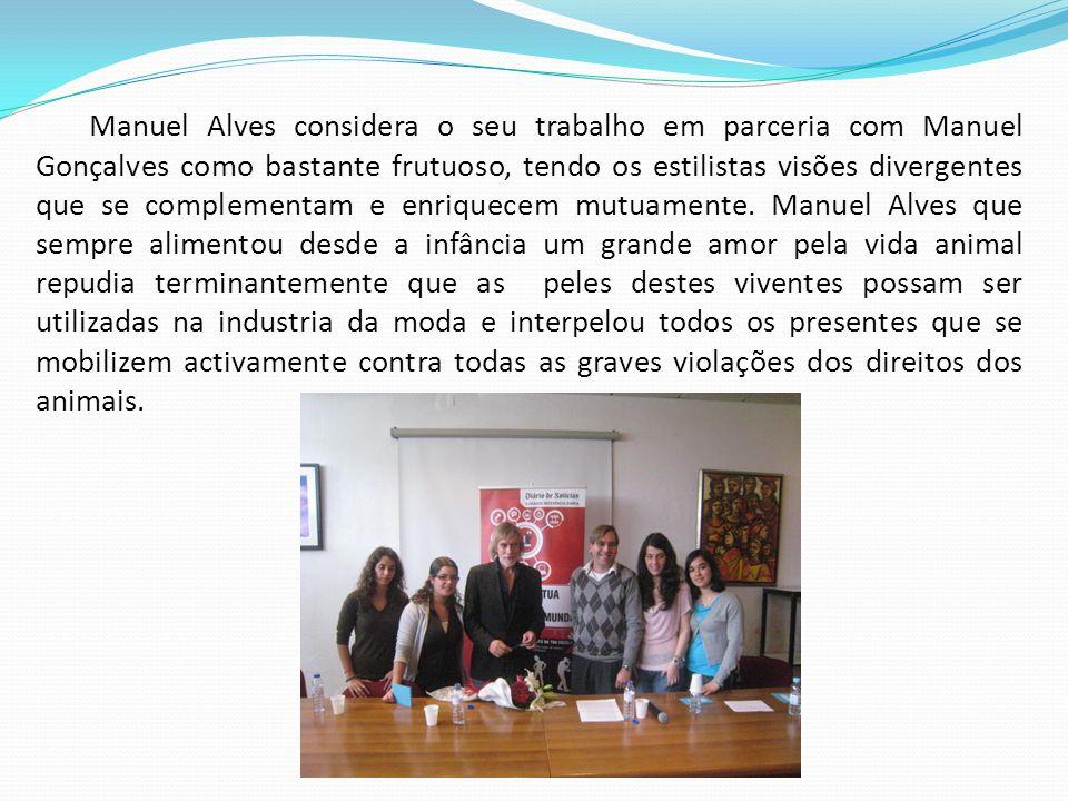 Quando, por fim, perguntámos a Manuel Alves como tem sido a receptividade internacional aos seus trabalhos, o estilista reconhece o bom acolhimento das suas criações, nomeadamente na cidade Brasileira de S.