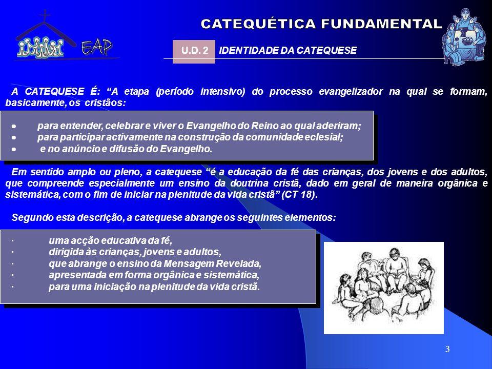 4 A catequese não é unicamente uma instrução doutrinal, mas pelo contrário, uma acção educativa da fé.