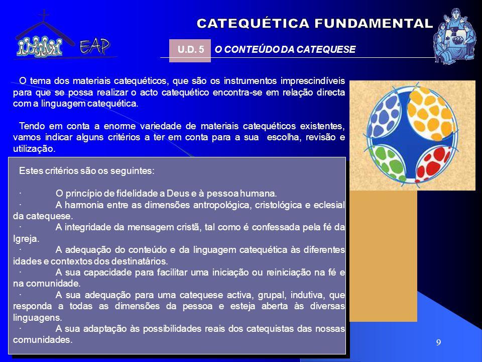 9 O tema dos materiais catequéticos, que são os instrumentos imprescindíveis para que se possa realizar o acto catequético encontra-se em relação dire