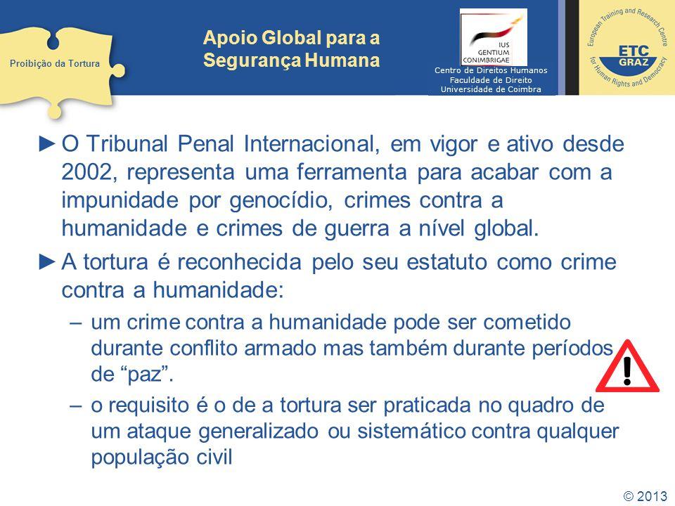 © 2013 Apoio Global para a Segurança Humana ►O Tribunal Penal Internacional, em vigor e ativo desde 2002, representa uma ferramenta para acabar com a impunidade por genocídio, crimes contra a humanidade e crimes de guerra a nível global.