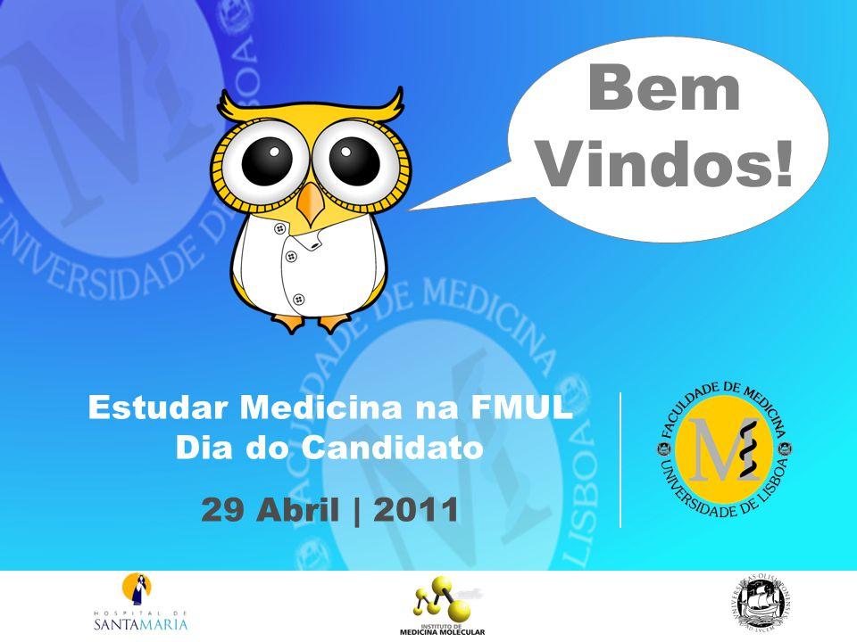 Bem Vindos! Estudar Medicina na FMUL Dia do Candidato 29 Abril | 2011