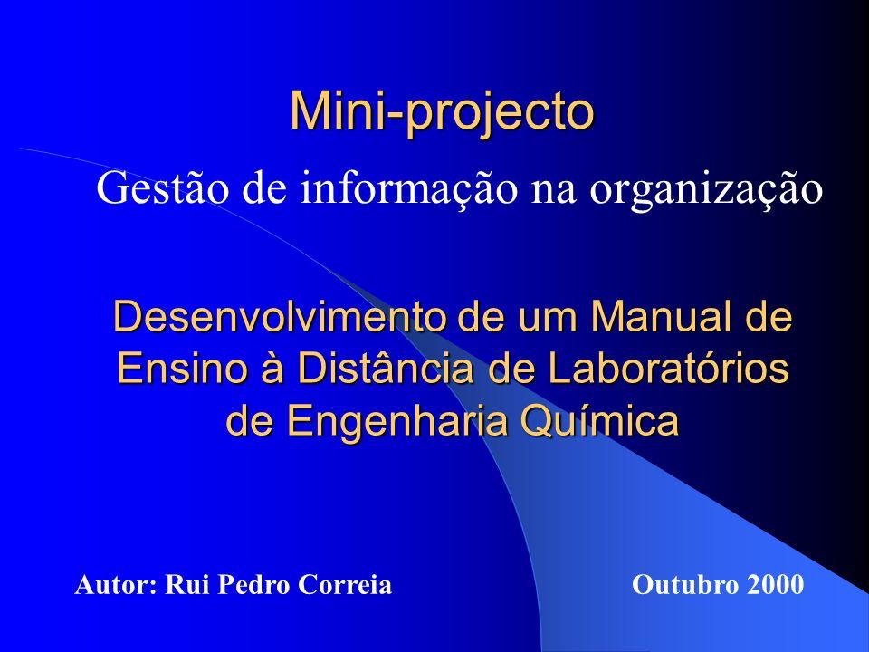 Mini-projecto Gestão de informação na organização Autor: Rui Pedro CorreiaOutubro 2000 Desenvolvimento de um Manual de Ensino à Distância de Laboratórios de Engenharia Química