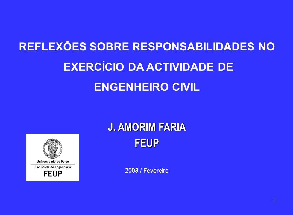 1 REFLEXÕES SOBRE RESPONSABILIDADES NO EXERCÍCIO DA ACTIVIDADE DE ENGENHEIRO CIVIL J. AMORIM FARIA FEUP 2003 / Fevereiro