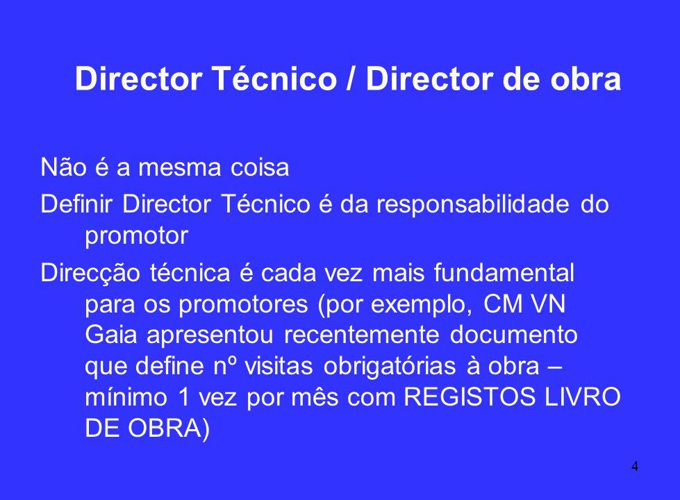 4 Director Técnico / Director de obra Não é a mesma coisa Definir Director Técnico é da responsabilidade do promotor Direcção técnica é cada vez mais