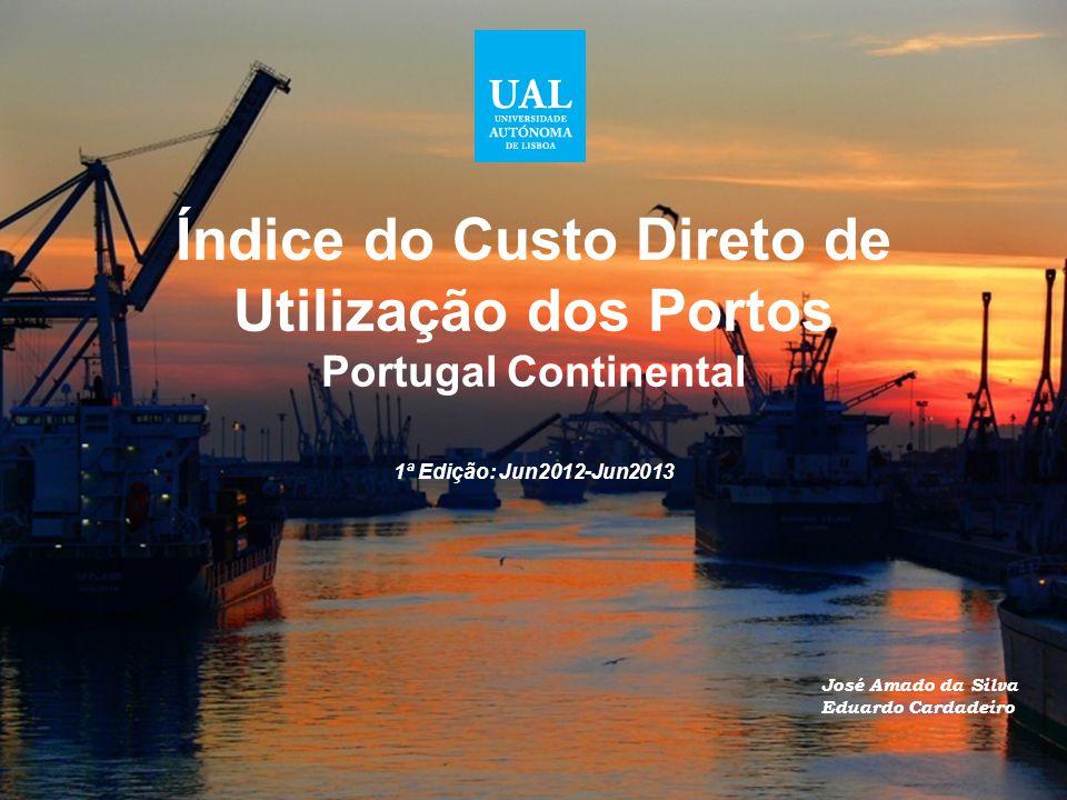 Índice do Custo Direto de Utilização dos Portos Portugal Continental 1ª Edição: Jun2012-Jun2013 José Amado da Silva Eduardo Cardadeiro