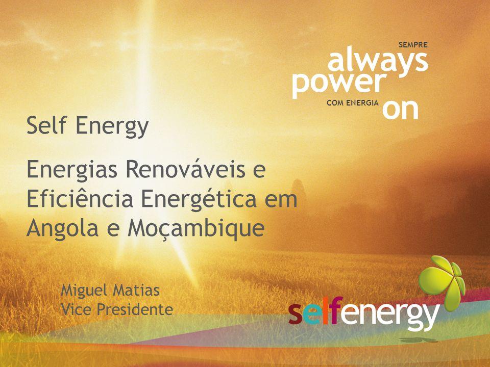 power always COM ENERGIA SEMPRE on Miguel Matias Vice Presidente Self Energy Energias Renováveis e Eficiência Energética em Angola e Moçambique