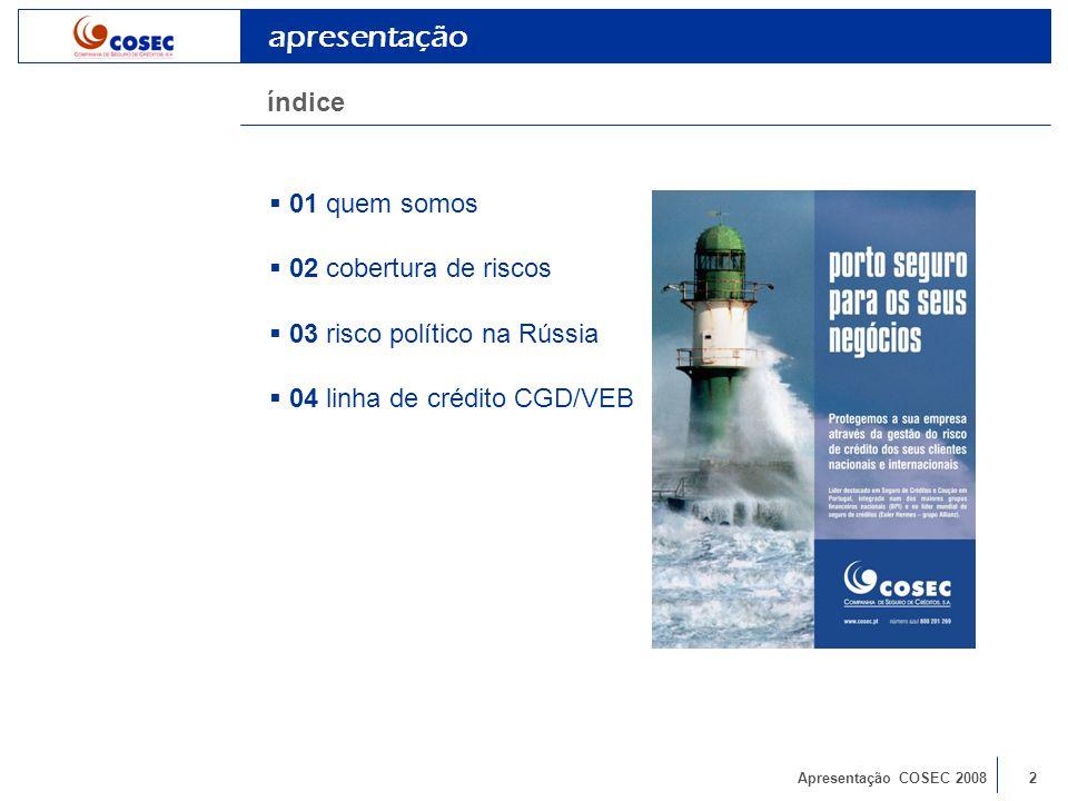 Apresentação COSEC 200813 Relações Portugal / Rússia Posição das congéneres da OCDE Evolução do mercado e Perspectivas A Gestão do Risco nas Transacções na Rússia risco político na Rússia