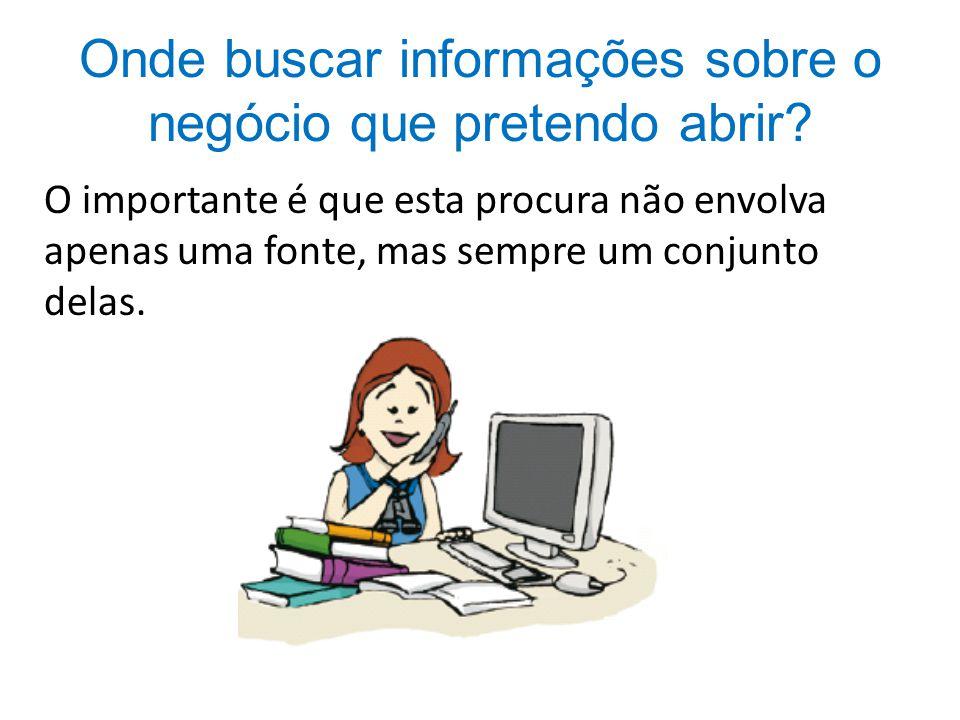 Onde buscar informações sobre o negócio que pretendo abrir? O importante é que esta procura não envolva apenas uma fonte, mas sempre um conjunto delas