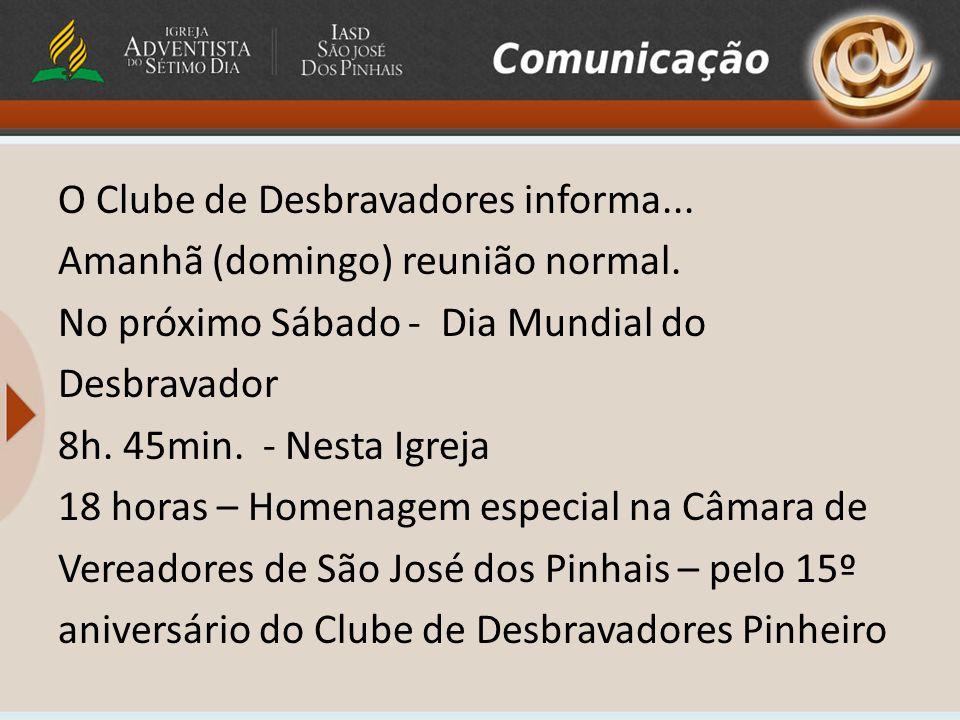 O Clube de Desbravadores informa...Amanhã (domingo) reunião normal.