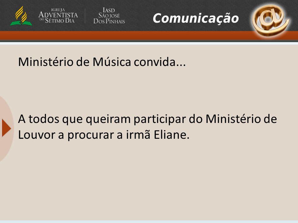 Ministério de Música convida... A todos que queiram participar do Ministério de Louvor a procurar a irmã Eliane.