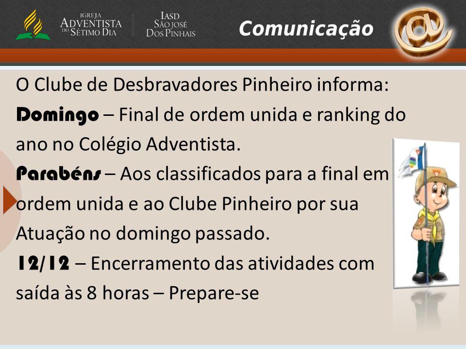 O Clube de Desbravadores Pinheiro informa: Domingo – Final de ordem unida e ranking do ano no Colégio Adventista.