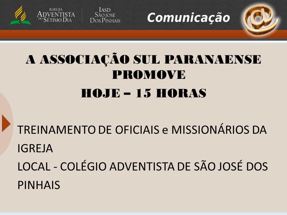 A ASSOCIAÇÃO SUL PARANAENSE PROMOVE HOJE – 15 HORAS TREINAMENTO DE OFICIAIS e MISSIONÁRIOS DA IGREJA LOCAL - COLÉGIO ADVENTISTA DE SÃO JOSÉ DOS PINHAIS