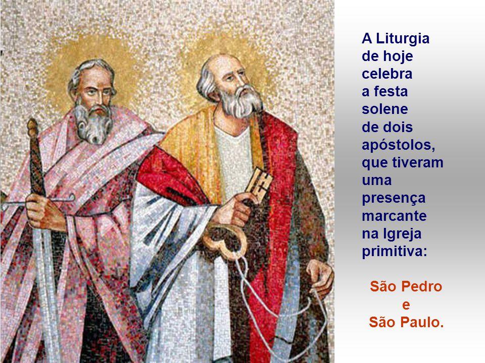 A Liturgia de hoje celebra a festa solene de dois apóstolos, que tiveram uma presença marcante na Igreja primitiva: São Pedro e São Paulo.