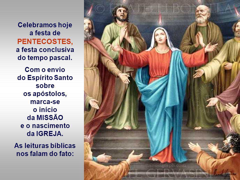 Celebramos hoje a festa de PENTECOSTES, a festa conclusiva do tempo pascal.
