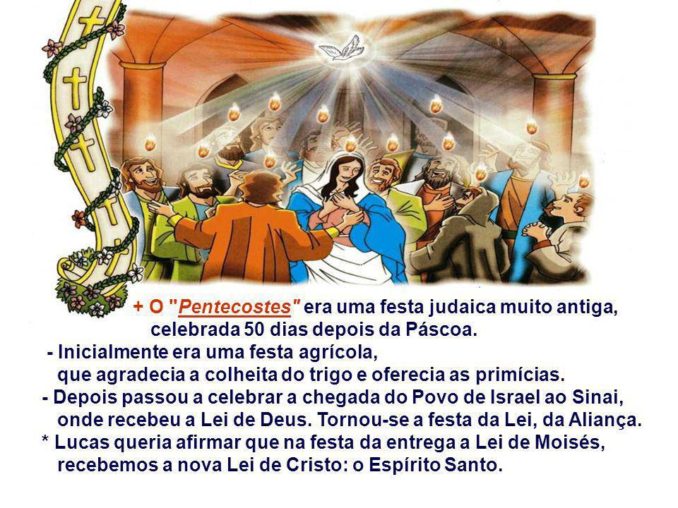 Na 1ª Leitura, Lucas descreve como um fato solene, acontecido em JERUSALÉM na festa judaica do Pentecostes, 50 dias depois da Páscoa.