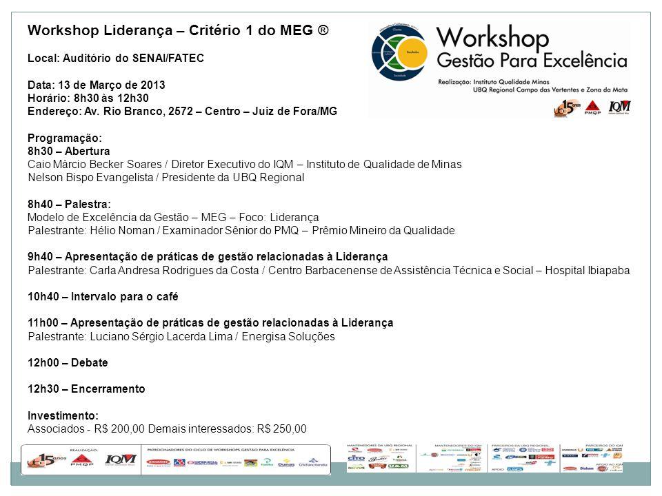 Workshop Liderança – Critério 1 do MEG ® Local: Auditório do SENAI/FATEC Data: 13 de Março de 2013 Horário: 8h30 às 12h30 Endereço: Av. Rio Branco, 25