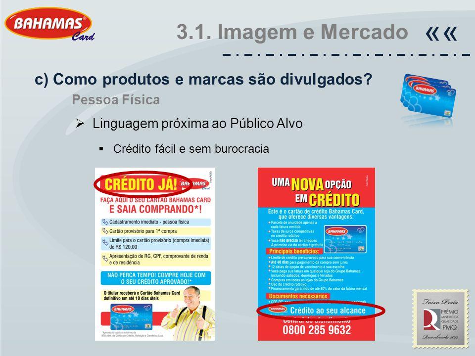  Linguagem próxima ao Público Alvo  Crédito fácil e sem burocracia 3.1. Imagem e Mercado «« c) Como produtos e marcas são divulgados? Pessoa Física