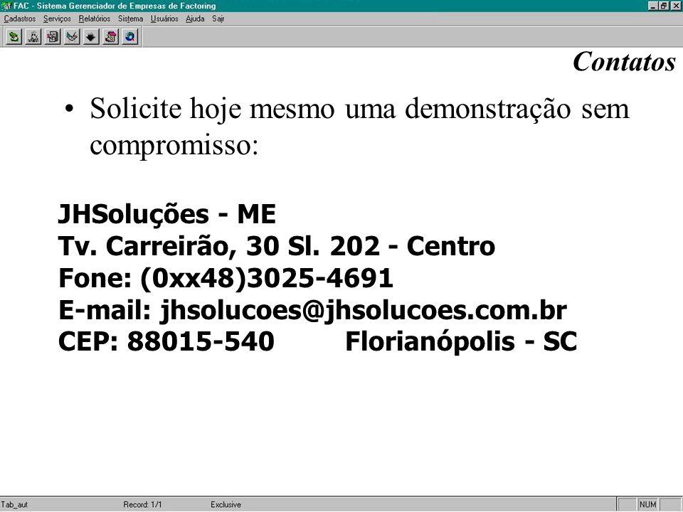 Contatos Solicite hoje mesmo uma demonstração sem compromisso: JHSoluções - ME Tv. Carreirão, 30 Sl. 202 - Centro Fone: (0xx48)3025-4691 E-mail: jhsol