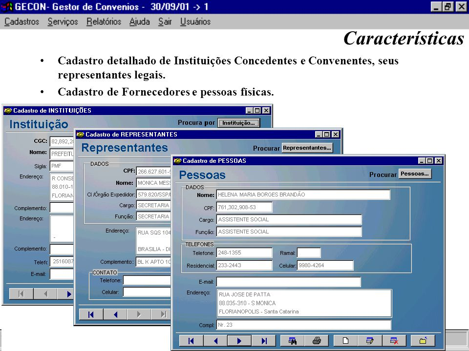 Características Cadastro detalhado de Instituições Concedentes e Convenentes, seus representantes legais.