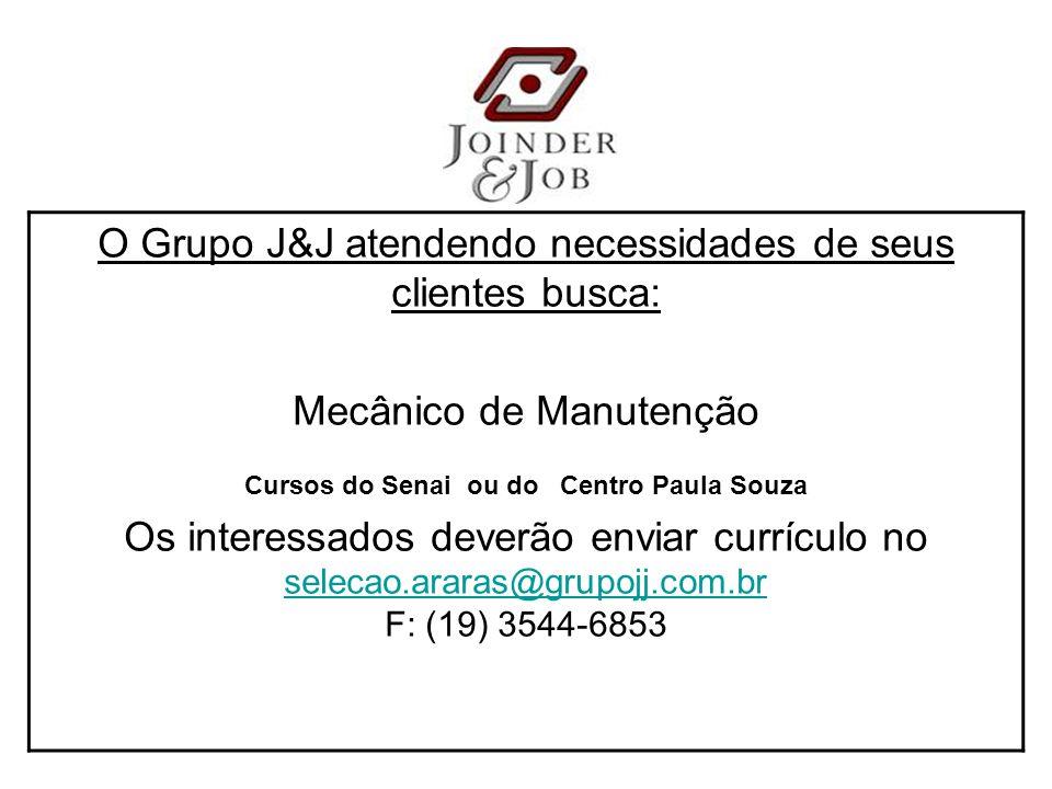 O Grupo J&J atendendo necessidades de seus clientes busca: Mecânico de Manutenção Cursos do Senai ou do Centro Paula Souza Os interessados deverão enviar currículo no selecao.araras@grupojj.com.br F: (19) 3544-6853 selecao.araras@grupojj.com.br