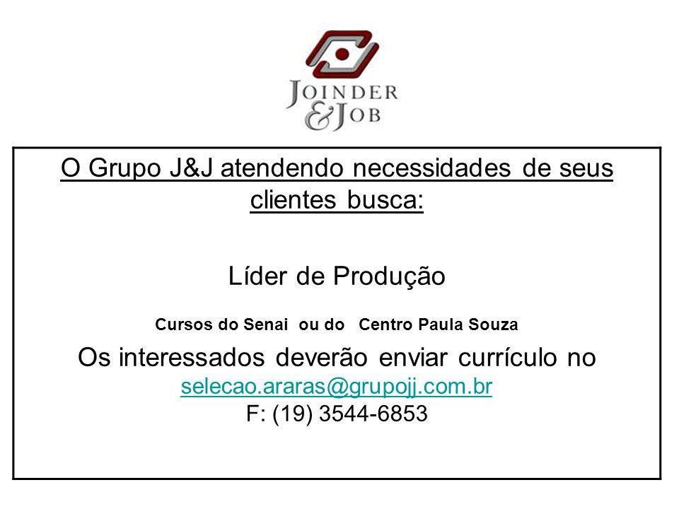 O Grupo J&J atendendo necessidades de seus clientes busca: Líder de Produção Cursos do Senai ou do Centro Paula Souza Os interessados deverão enviar currículo no selecao.araras@grupojj.com.br F: (19) 3544-6853 selecao.araras@grupojj.com.br