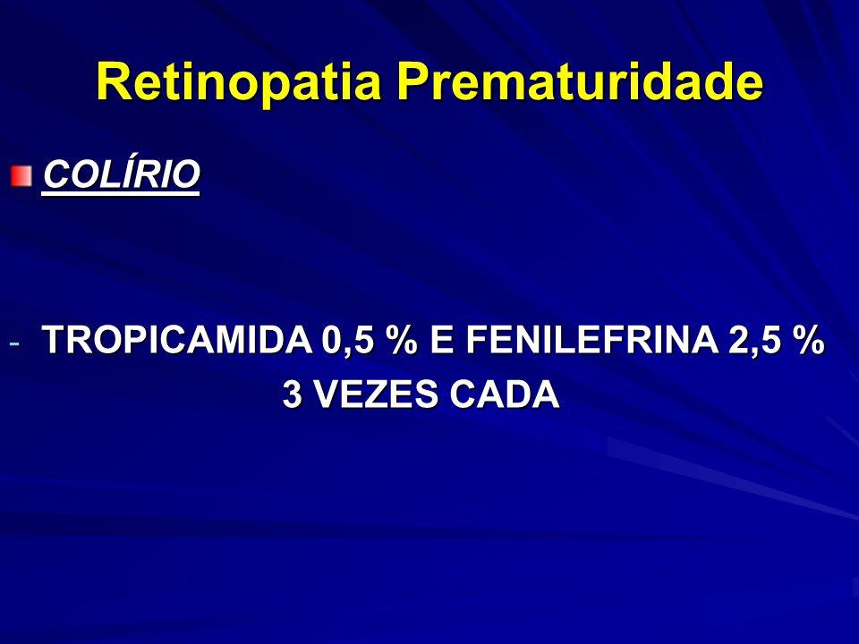 Retinopatia Prematuridade COLÍRIO - TROPICAMIDA 0,5 % E FENILEFRINA 2,5 % 3 VEZES CADA