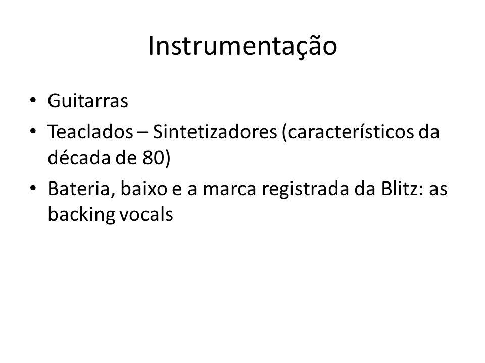 Instrumentação Guitarras Teaclados – Sintetizadores (característicos da década de 80) Bateria, baixo e a marca registrada da Blitz: as backing vocals