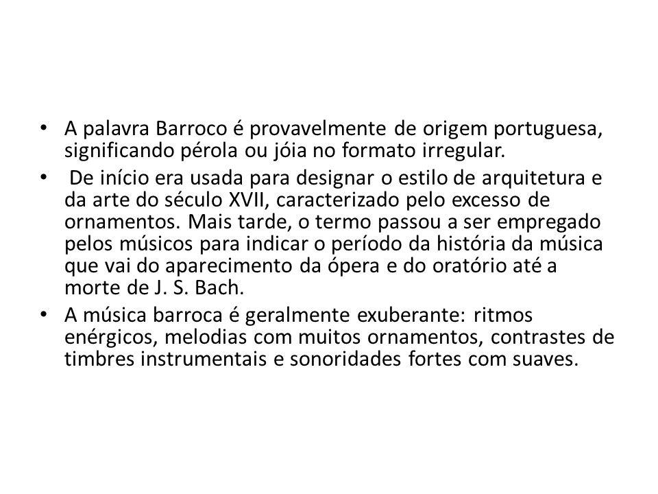 A palavra Barroco é provavelmente de origem portuguesa, significando pérola ou jóia no formato irregular. De início era usada para designar o estilo d