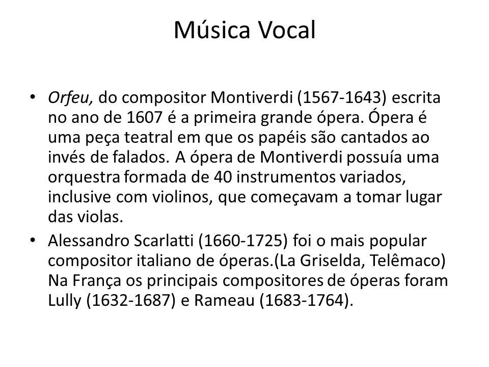 Música Vocal Orfeu, do compositor Montiverdi (1567-1643) escrita no ano de 1607 é a primeira grande ópera. Ópera é uma peça teatral em que os papéis s