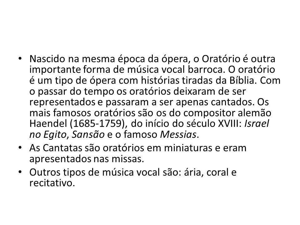 Nascido na mesma época da ópera, o Oratório é outra importante forma de música vocal barroca. O oratório é um tipo de ópera com histórias tiradas da B