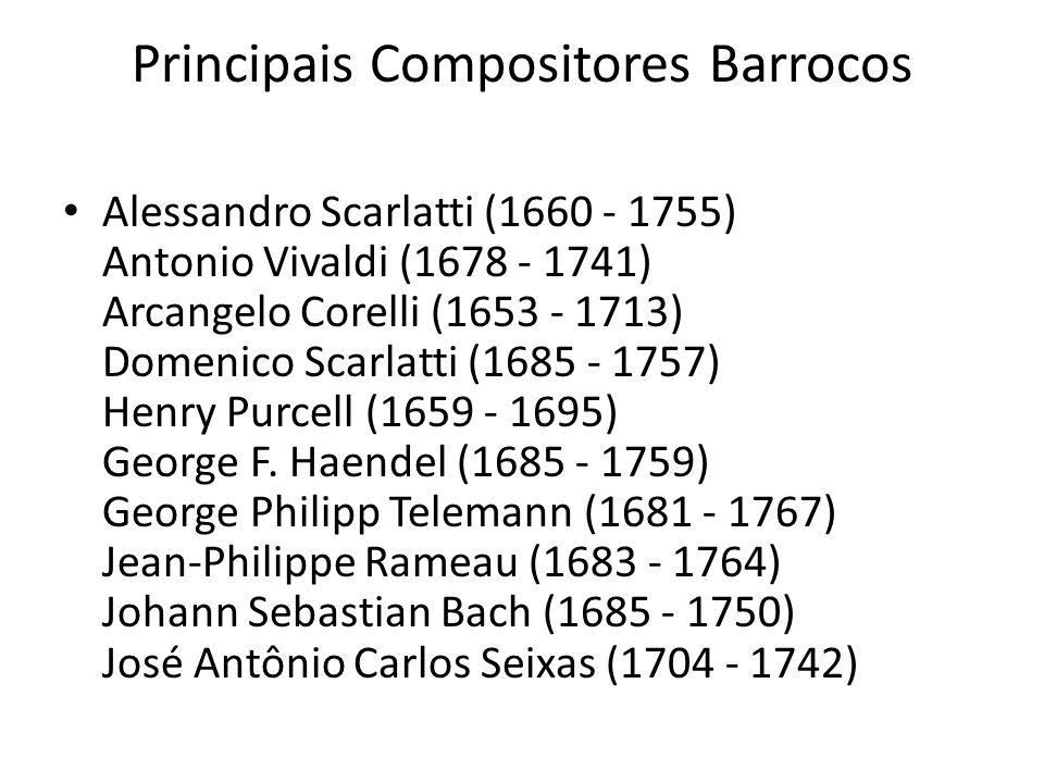 Principais Compositores Barrocos Alessandro Scarlatti (1660 - 1755) Antonio Vivaldi (1678 - 1741) Arcangelo Corelli (1653 - 1713) Domenico Scarlatti (