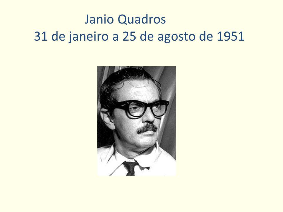 Janio Quadros 31 de janeiro a 25 de agosto de 1951