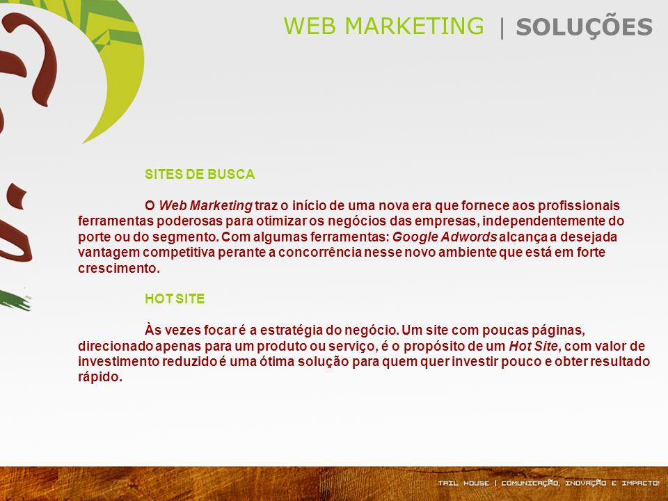 SITES DE BUSCA O Web Marketing traz o início de uma nova era que fornece aos profissionais ferramentas poderosas para otimizar os negócios das empresas, independentemente do porte ou do segmento.