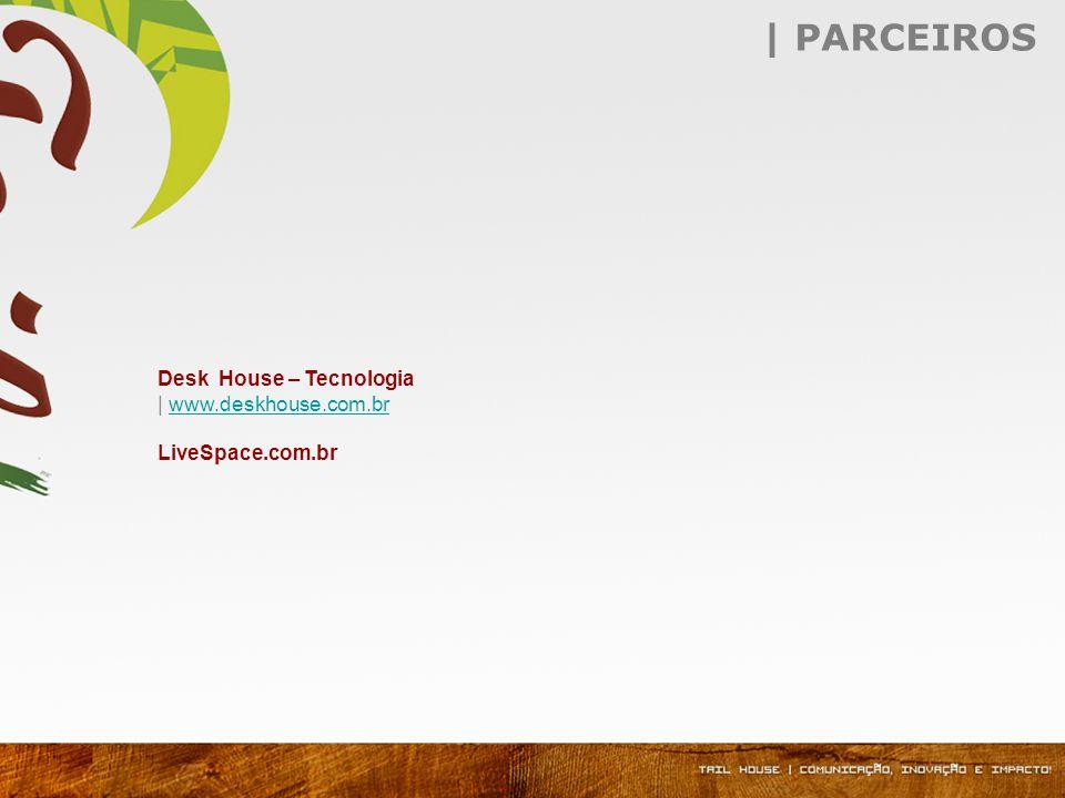 | PARCEIROS Desk House – Tecnologia | www.deskhouse.com.br LiveSpace.com.brwww.deskhouse.com.br