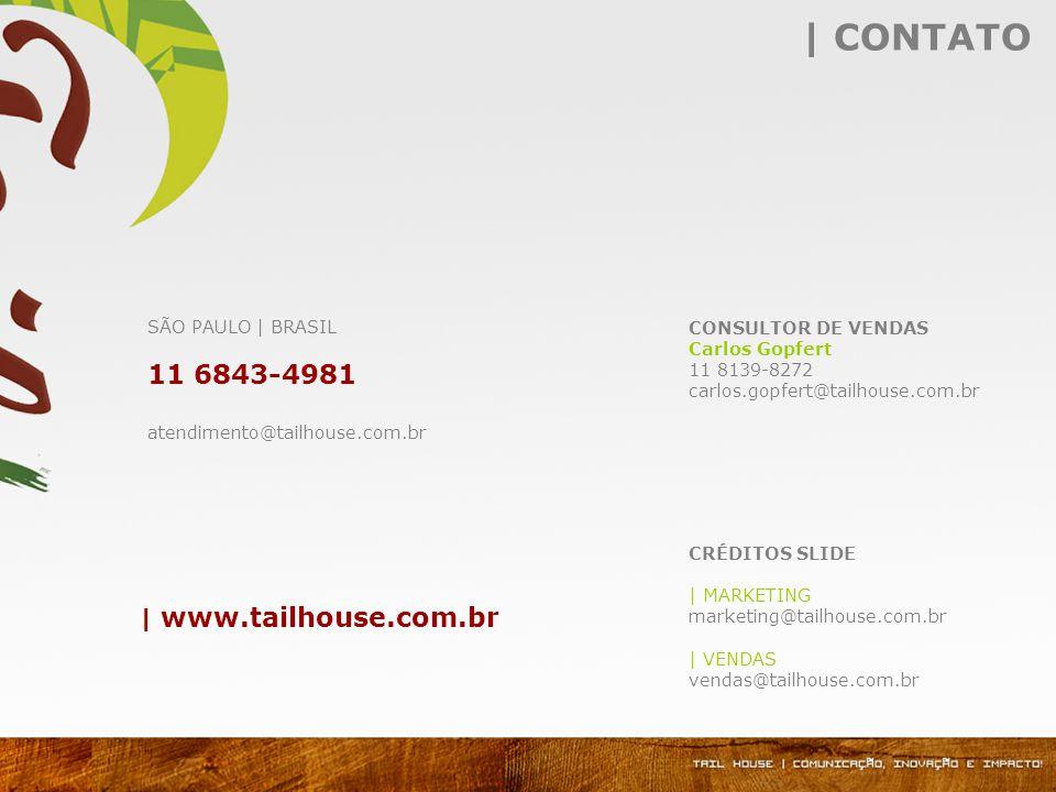 CRÉDITOS SLIDE | MARKETING marketing@tailhouse.com.br | VENDAS vendas@tailhouse.com.br | CONTATO SÃO PAULO | BRASIL 11 6843-4981 atendimento@tailhouse.com.br | www.tailhouse.com.br CONSULTOR DE VENDAS Carlos Gopfert 11 8139-8272 carlos.gopfert@tailhouse.com.br