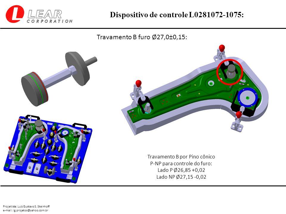 Projetista: Luiz Gustavo S. Steinhoff e-mail: lg.projetos@yahoo.com.br Dispositivo de controle L0281072-1075: Travamento B furo Ø27,0±0,15: Travamento