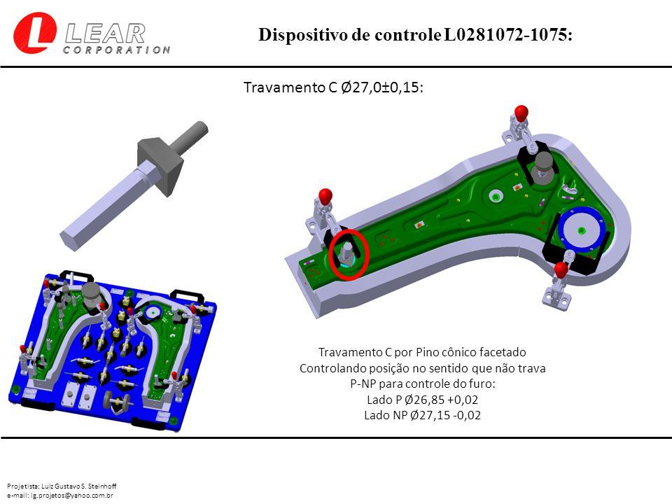Projetista: Luiz Gustavo S. Steinhoff e-mail: lg.projetos@yahoo.com.br Dispositivo de controle L0281072-1075: Travamento C Ø27,0±0,15: Travamento C po