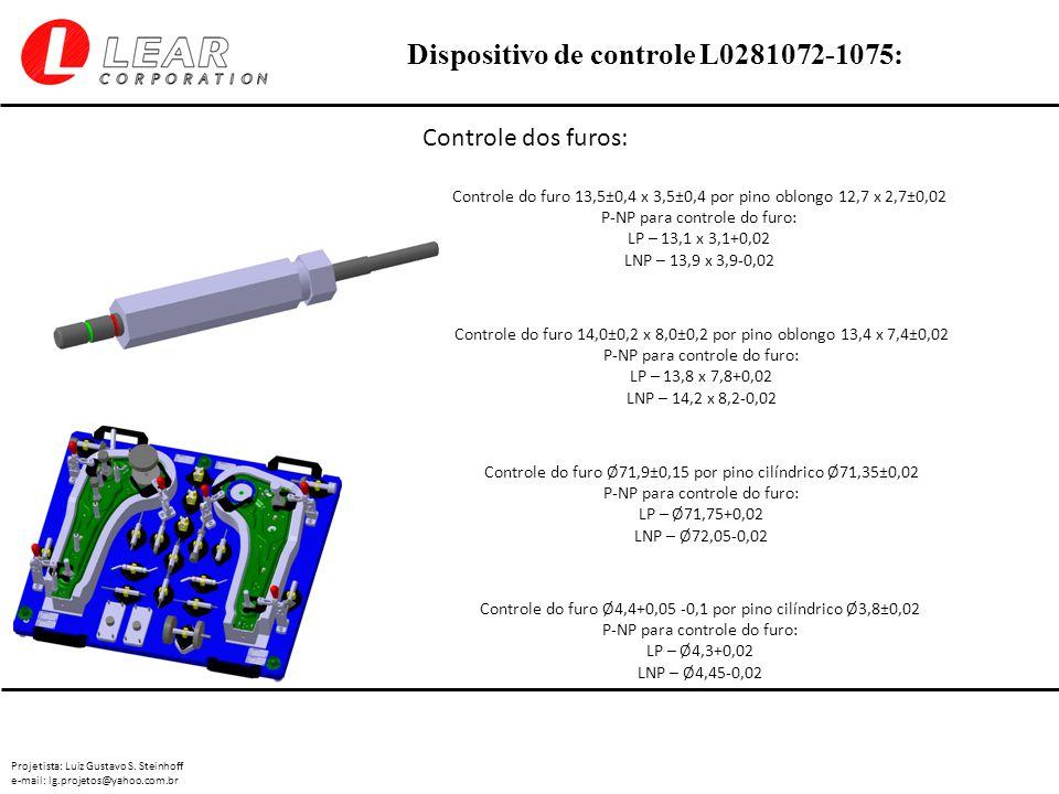 Projetista: Luiz Gustavo S. Steinhoff e-mail: lg.projetos@yahoo.com.br Dispositivo de controle L0281072-1075: Controle dos furos: Controle do furo 13,