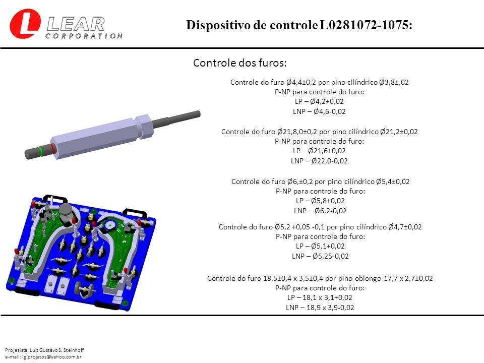 Projetista: Luiz Gustavo S. Steinhoff e-mail: lg.projetos@yahoo.com.br Dispositivo de controle L0281072-1075: Controle dos furos: Controle do furo Ø4,