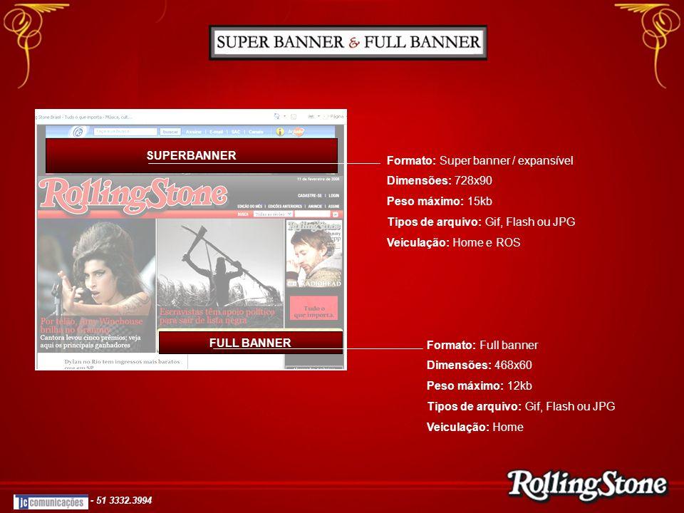 FULL BANNER SUPERBANNER Formato: Super banner / expansível Dimensões: 728x90 Peso máximo: 15kb Tipos de arquivo: Gif, Flash ou JPG Veiculação: Home e