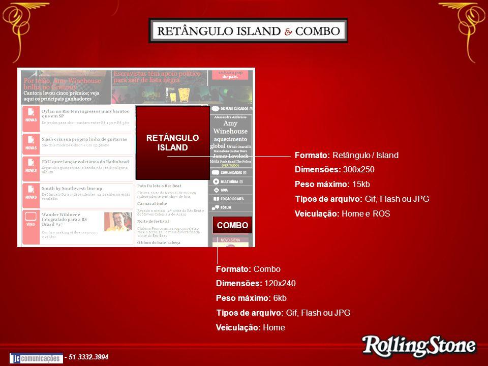 RETÂNGULO ISLAND COMBO Formato: Retângulo / Island Dimensões: 300x250 Peso máximo: 15kb Tipos de arquivo: Gif, Flash ou JPG Veiculação: Home e ROS For