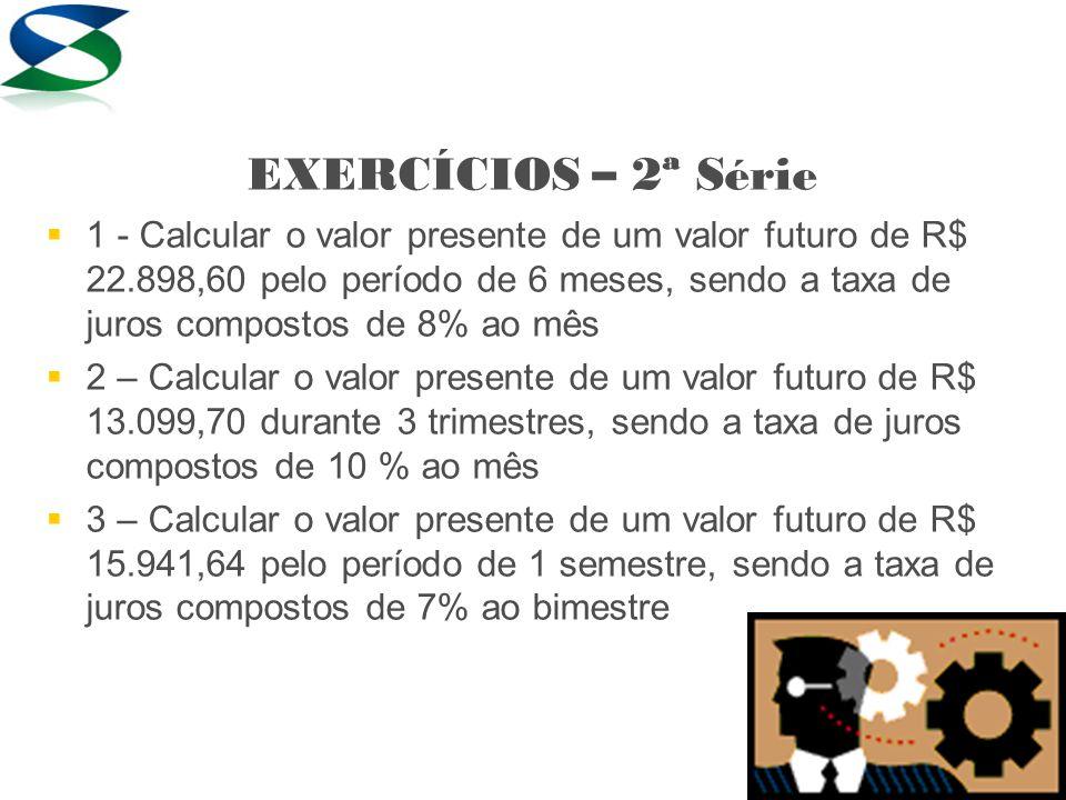 Resolução 1) VP = ___VF____ a n VP = 22.898,60 / 1,586874 Resp: R$ 14.430,00 Calcular o valor presente de um valor futuro de R$ 22.898,60 pelo período de 6 meses, sendo a taxa de juros compostos de 8% ao mês