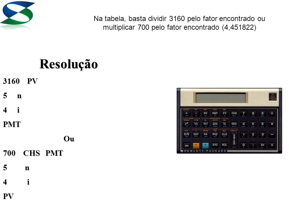 3 – Verificar se é mais vantajoso adquirir um computador por R$ 3.160,00 (à vista) ou em 5 vezes de R$ 700,00, sendo a taxa de juros praticada no merc