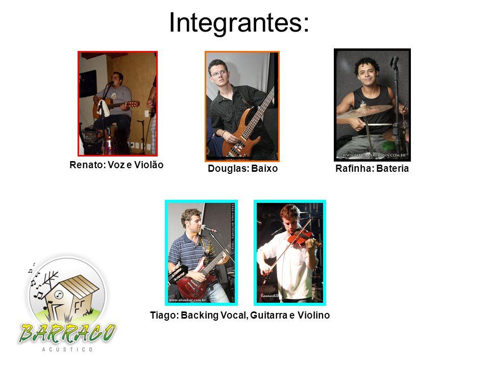 Integrantes: Renato: Voz e Violão Tiago: Backing Vocal, Guitarra e Violino Rafinha: Bateria Douglas: Baixo