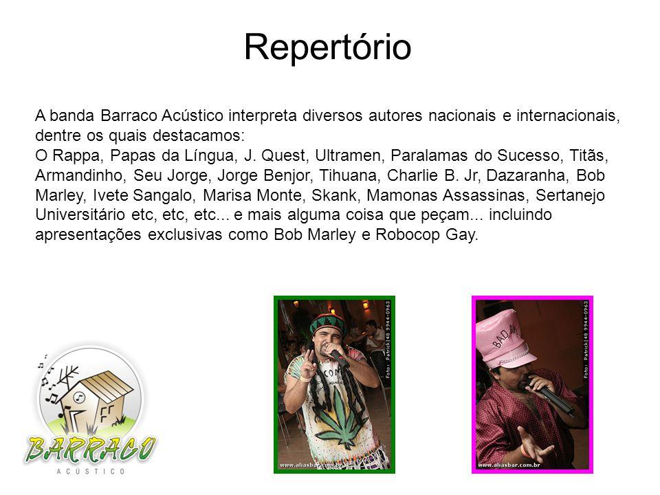 A banda Barraco Acústico interpreta diversos autores nacionais e internacionais, dentre os quais destacamos: O Rappa, Papas da Língua, J.