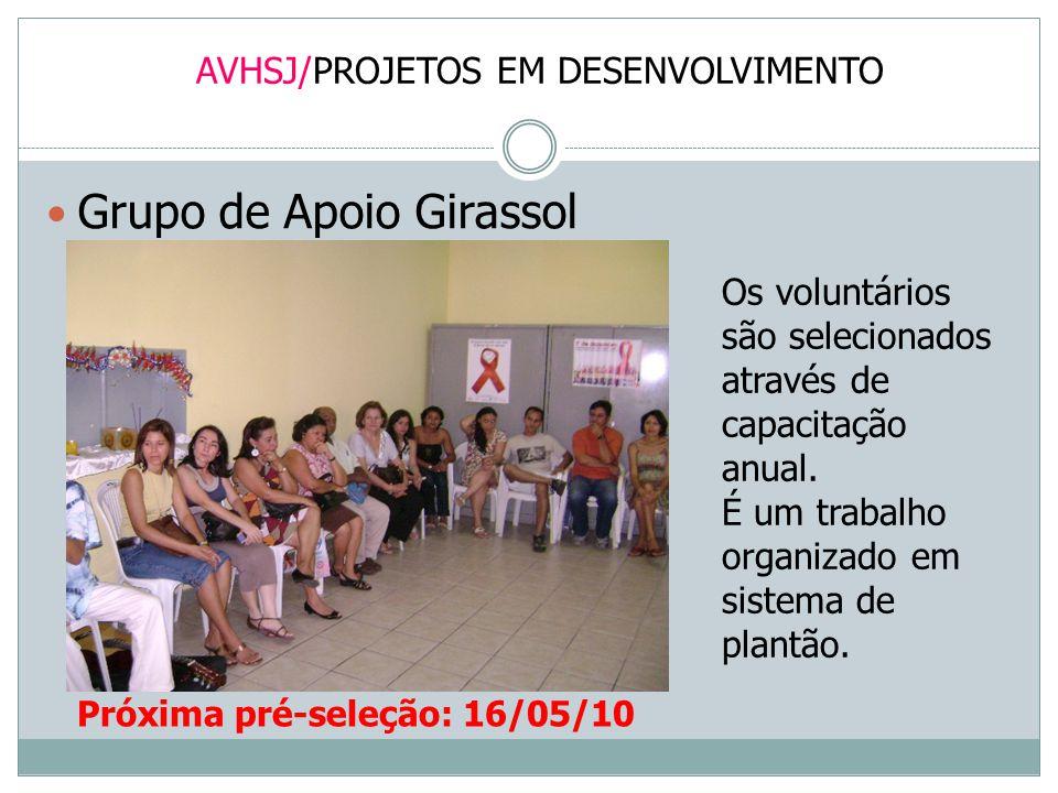 AVHSJ/PROJETOS EM DESENVOLVIMENTO Grupo de Apoio Girassol Os voluntários são selecionados através de capacitação anual. É um trabalho organizado em si