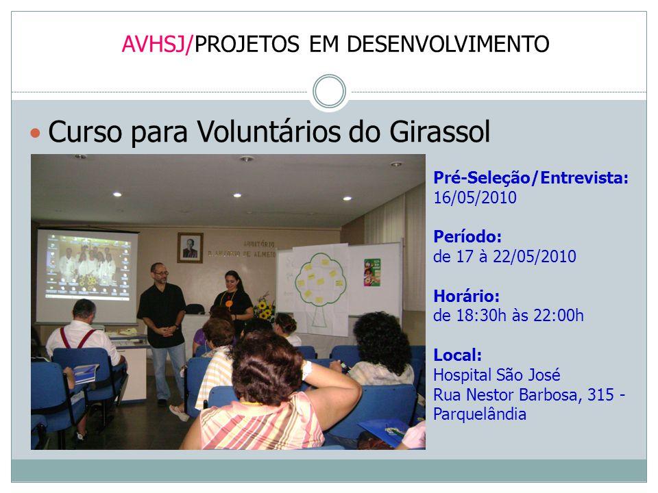 AVHSJ/PROJETOS EM DESENVOLVIMENTO Curso para Voluntários do Girassol Pré-Seleção/Entrevista: 16/05/2010 Período: de 17 à 22/05/2010 Horário: de 18:30h