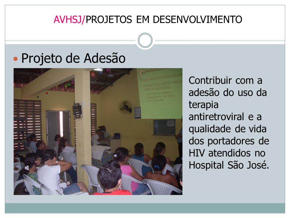 AVHSJ/PROJETOS EM DESENVOLVIMENTO Projeto de Adesão Contribuir com a adesão do uso da terapia antiretroviral e a qualidade de vida dos portadores de H